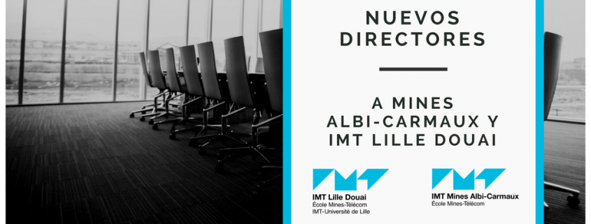 Nuevos directores IMT Mines albi carmaux IMT Lille Douai